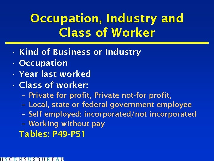 Occupation, Industry and Class of Worker • • Kind of Business or Industry Occupation