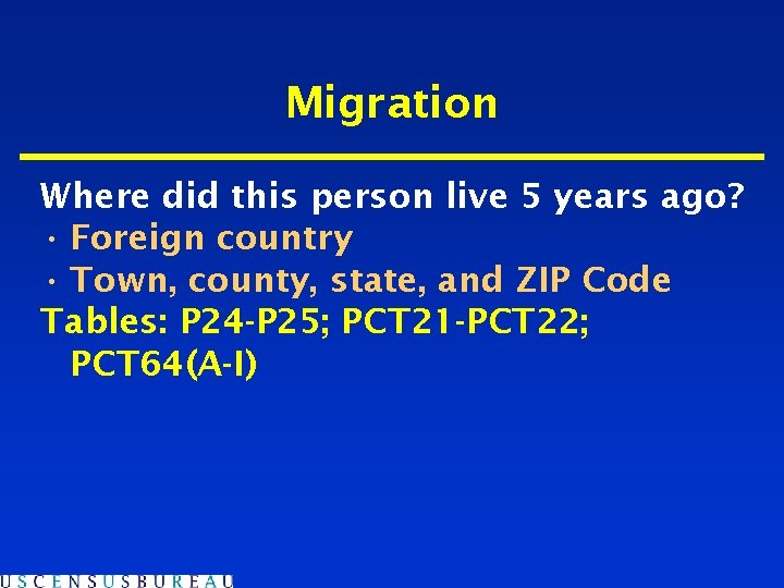 Migration Where did this person live 5 years ago? • Foreign country • Town,