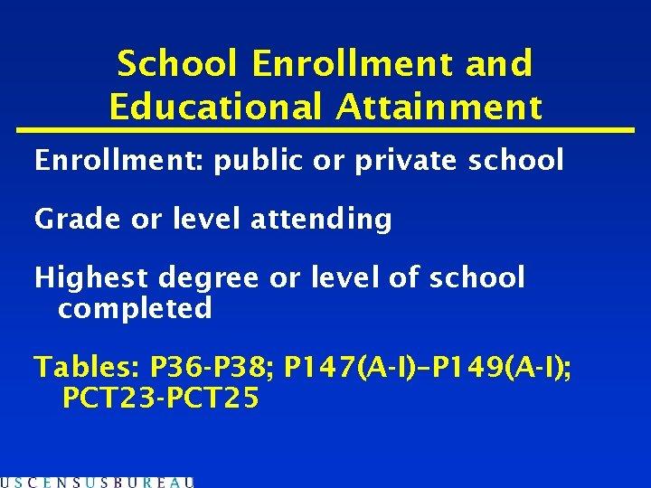 School Enrollment and Educational Attainment Enrollment: public or private school Grade or level attending