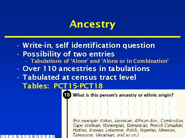 Ancestry • Write-in, self identification question • Possibility of two entries – Tabulations of