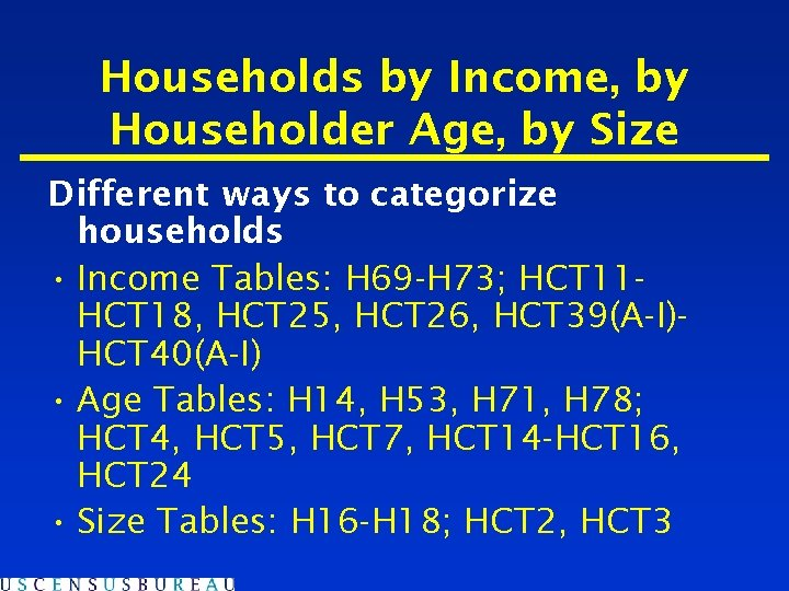 Households by Income, by Householder Age, by Size Different ways to categorize households •