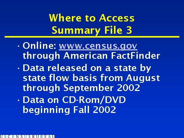 Where to Access Summary File 3 • Online: www. census. gov through American Fact.