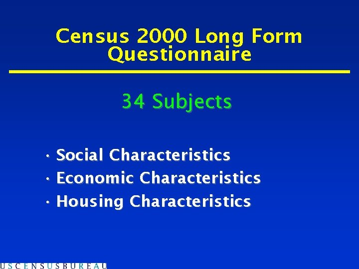 Census 2000 Long Form Questionnaire 34 Subjects • Social Characteristics • Economic Characteristics •
