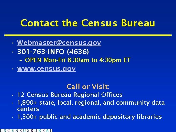 Contact the Census Bureau • Webmaster@census. gov • 301 -763 -INFO (4636) – OPEN