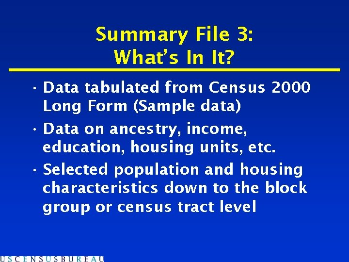 Summary File 3: What's In It? • Data tabulated from Census 2000 Long Form