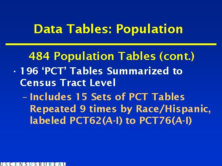 Data Tables: Population 484 Population Tables (cont. ) • 196 'PCT' Tables Summarized to