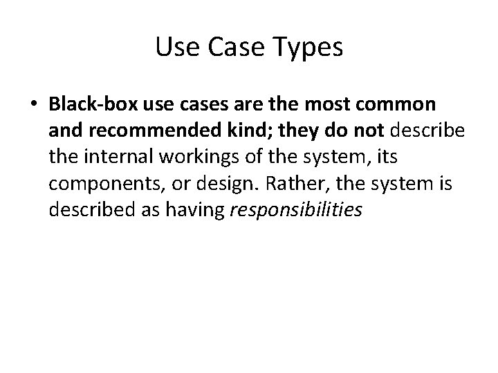 Use Case Types • Black-box use cases are the most common and recommended kind;