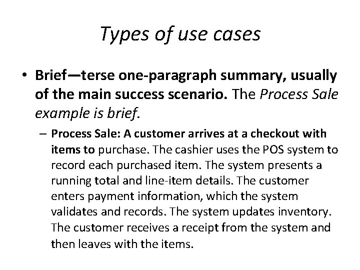 Types of use cases • Brief—terse one-paragraph summary, usually of the main success scenario.