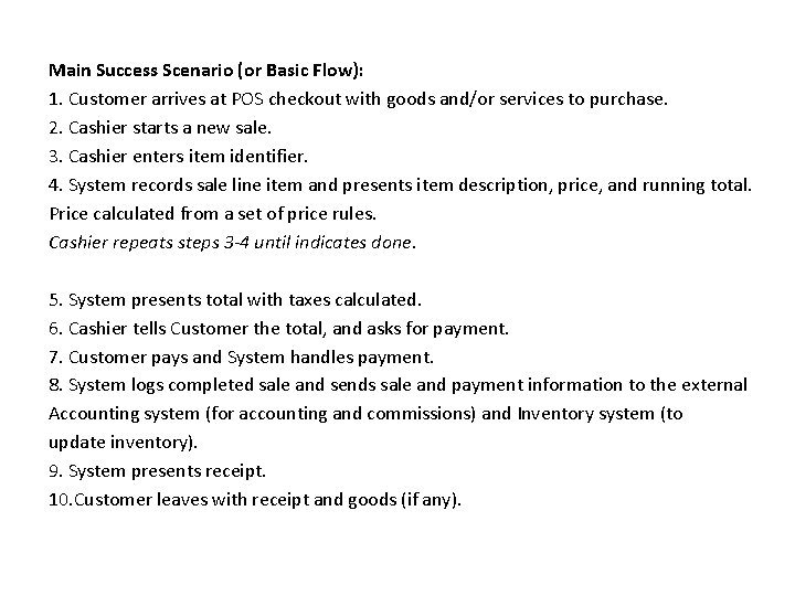 Main Success Scenario (or Basic Flow): 1. Customer arrives at POS checkout with goods