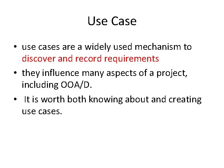 Use Case • use cases are a widely used mechanism to discover and record