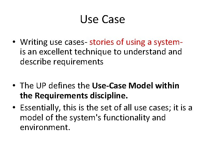 Use Case • Writing use cases- stories of using a systemis an excellent technique