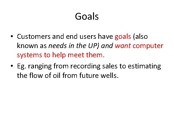 Goals • Customers and end users have goals (also known as needs in the