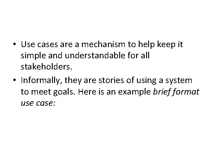 • Use cases are a mechanism to help keep it simple and understandable