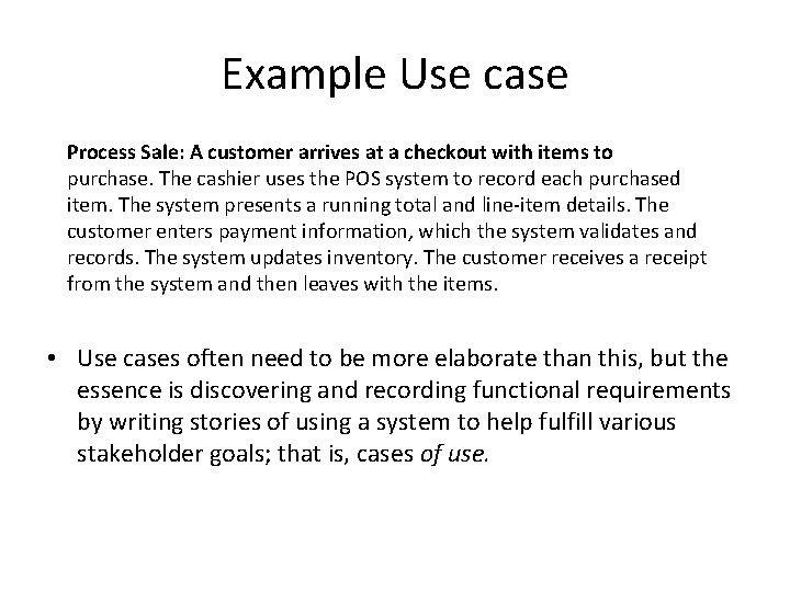 Example Use case Process Sale: A customer arrives at a checkout with items to
