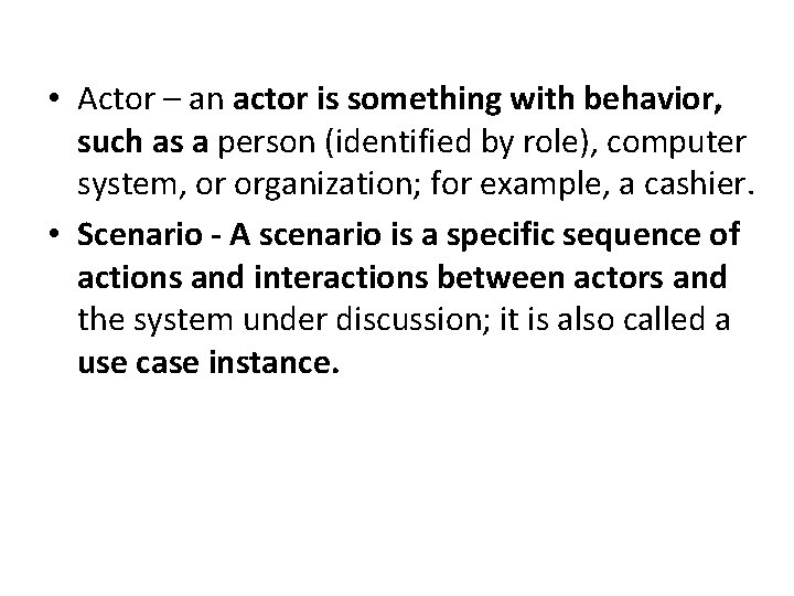 • Actor – an actor is something with behavior, such as a person