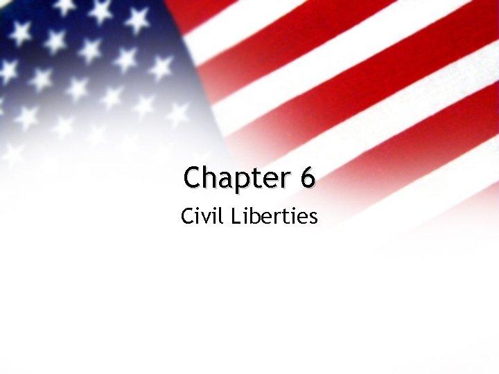 Chapter 6 Civil Liberties