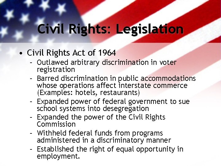Civil Rights: Legislation • Civil Rights Act of 1964 – Outlawed arbitrary discrimination in