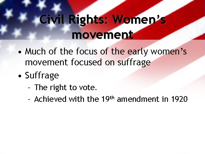Civil Rights: Women's movement • Much of the focus of the early women's movement