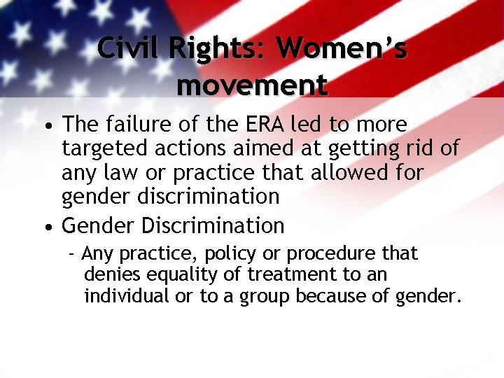 Civil Rights: Women's movement • The failure of the ERA led to more targeted