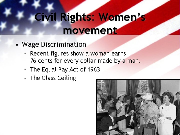 Civil Rights: Women's movement • Wage Discrimination – Recent figures show a woman earns