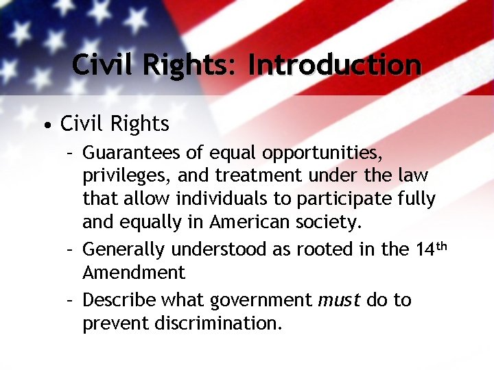 Civil Rights: Introduction • Civil Rights – Guarantees of equal opportunities, privileges, and treatment