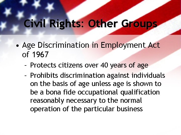 Civil Rights: Other Groups • Age Discrimination in Employment Act of 1967 – Protects