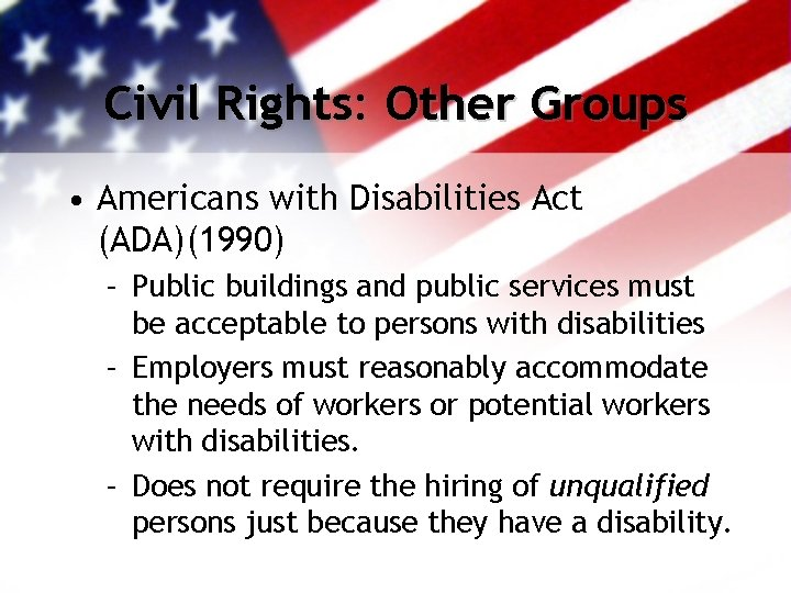 Civil Rights: Other Groups • Americans with Disabilities Act (ADA)(1990) – Public buildings and