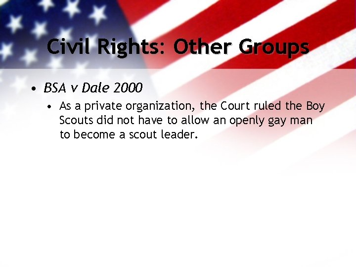 Civil Rights: Other Groups • BSA v Dale 2000 • As a private organization,