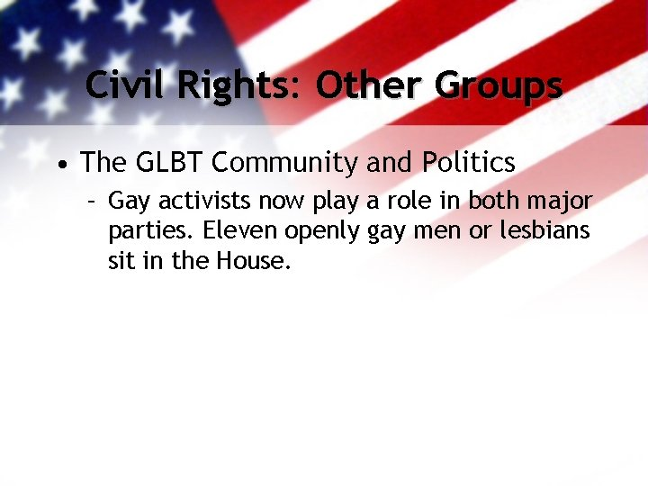 Civil Rights: Other Groups • The GLBT Community and Politics – Gay activists now