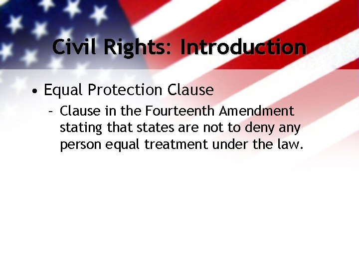 Civil Rights: Introduction • Equal Protection Clause – Clause in the Fourteenth Amendment stating