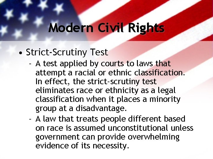 Modern Civil Rights • Strict-Scrutiny Test - A test applied by courts to laws