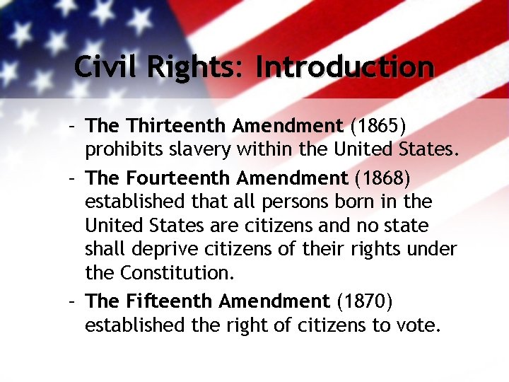 Civil Rights: Introduction – The Thirteenth Amendment (1865) prohibits slavery within the United States.