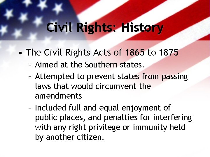 Civil Rights: History • The Civil Rights Acts of 1865 to 1875 – Aimed