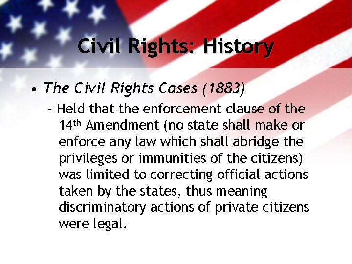 Civil Rights: History • The Civil Rights Cases (1883) - Held that the enforcement