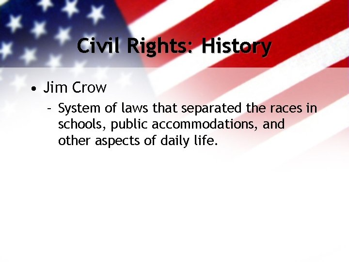 Civil Rights: History • Jim Crow – System of laws that separated the races