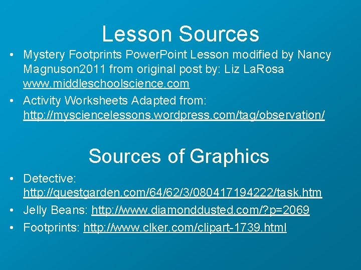 Lesson Sources • Mystery Footprints Power. Point Lesson modified by Nancy Magnuson 2011 from
