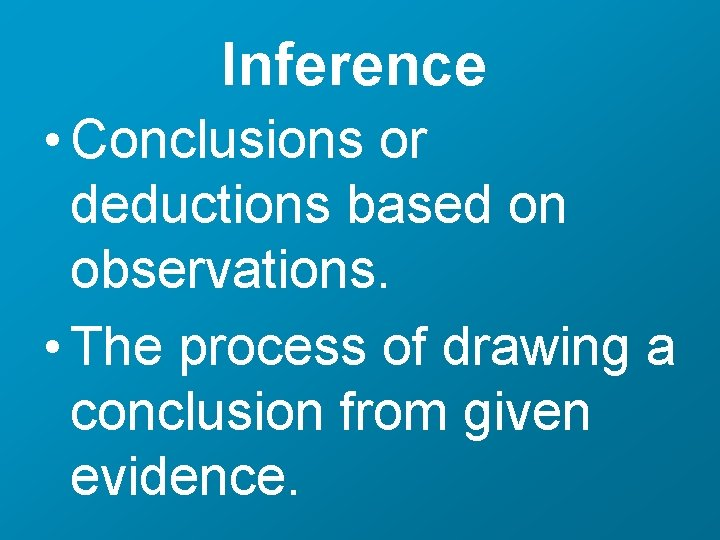 Inference • Conclusions or deductions based on observations. • The process of drawing a