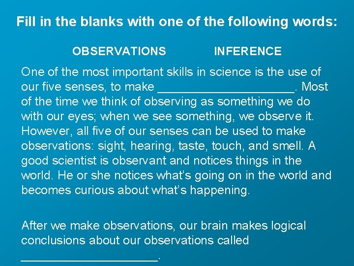 Fill in the blanks with one of the following words: OBSERVATIONS INFERENCE One of