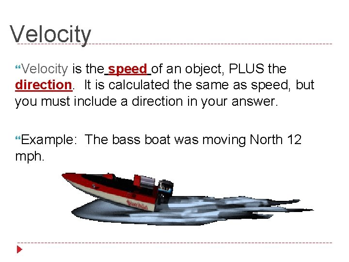 Velocity is the speed of an object, PLUS the direction. It is calculated the