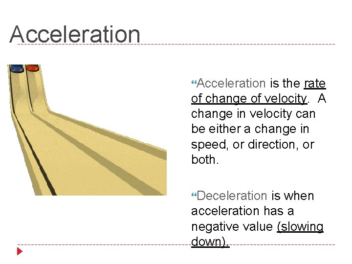 Acceleration is the rate of change of velocity. A change in velocity can be
