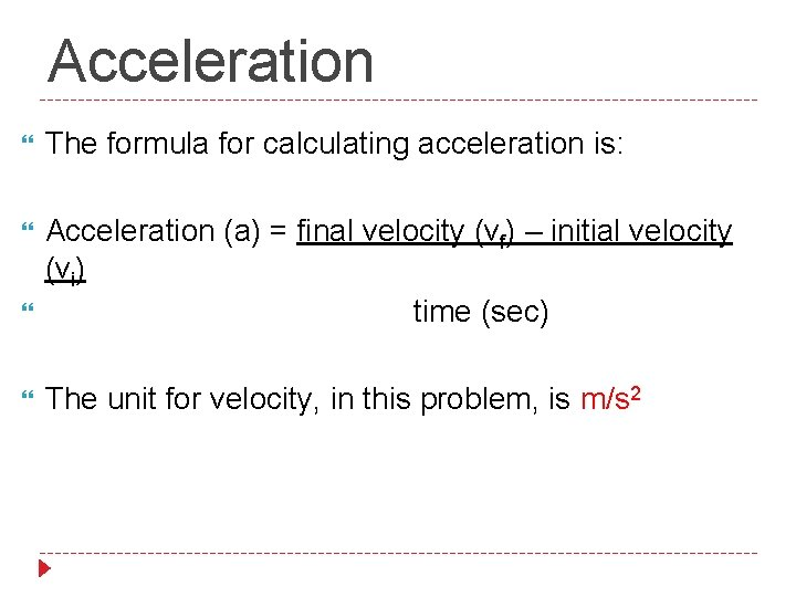 Acceleration The formula for calculating acceleration is: Acceleration (a) = final velocity (vf) –