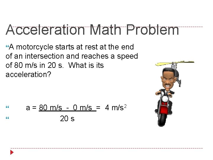 Acceleration Math Problem A motorcycle starts at rest at the end of an intersection