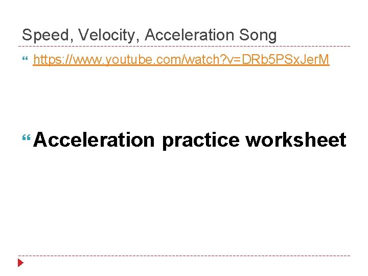 Speed, Velocity, Acceleration Song https: //www. youtube. com/watch? v=DRb 5 PSx. Jer. M Acceleration
