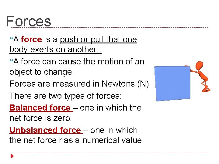 Forces A force is a push or pull that one body exerts on another.
