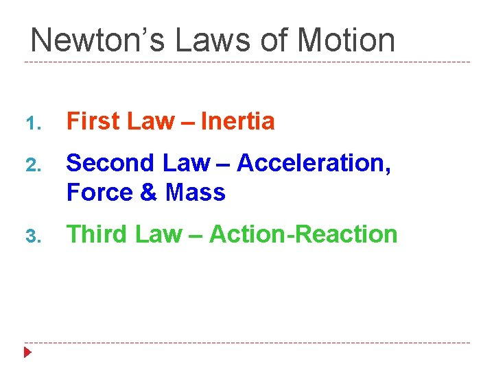 Newton's Laws of Motion 1. First Law – Inertia 2. Second Law – Acceleration,