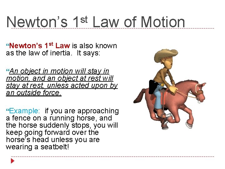Newton's 1 st Law of Motion Newton's 1 st Law is also known as