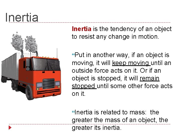 Inertia is the tendency of an object to resist any change in motion. Put