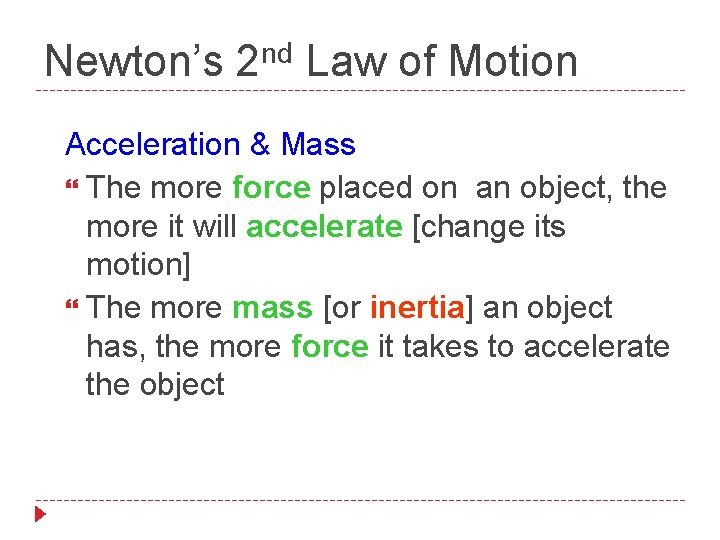 nd Newton's 2 Law of Motion Acceleration & Mass The more force placed on