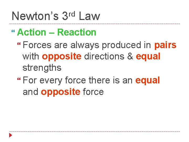 rd Newton's 3 Law Action – Reaction Forces are always produced in pairs with