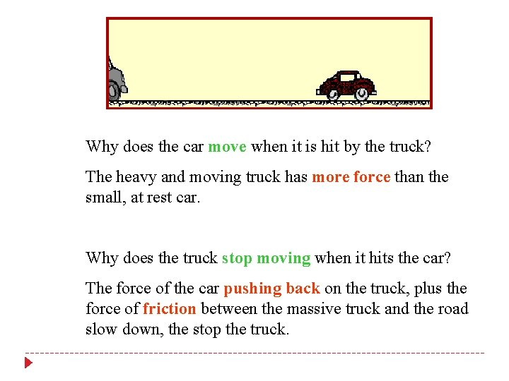 Why does the car move when it is hit by the truck? The heavy